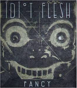 Idiot Flesh - Fancy 001