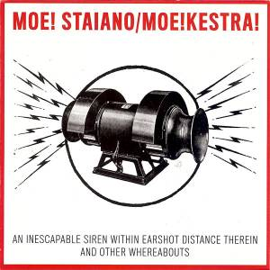 Moe! Staiano : Moe!kestra! - An Inescapable Siren Within Earshot Distance Therein And Other Whereabouts