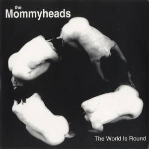 Mommyheads - The World is Round