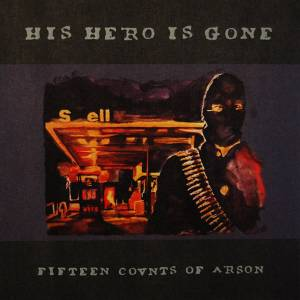 Hs Hero is Gone - Fifteen Counts of Arson