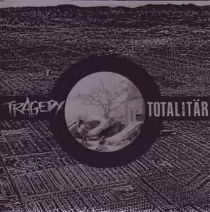 Tragedy : Totalitär - Tragedy : Totalitär