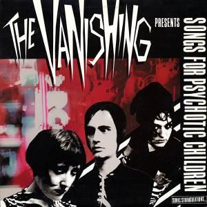 Vanishing, The - Songs For Psychotic Children